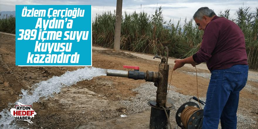 Çerçioğlu, Aydın'a 389 içme suyu kuyusu kazandırdı