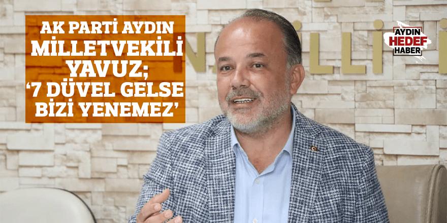 """Yavuz: """"7 düvel gelse bizi yenemez"""""""