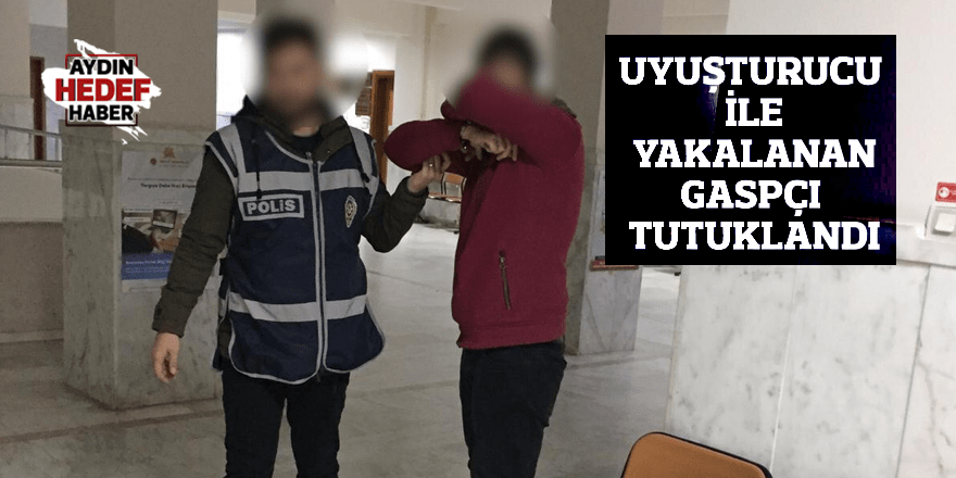 Didim'de uyuşturucu ile yakalanan gaspçı tutuklandı