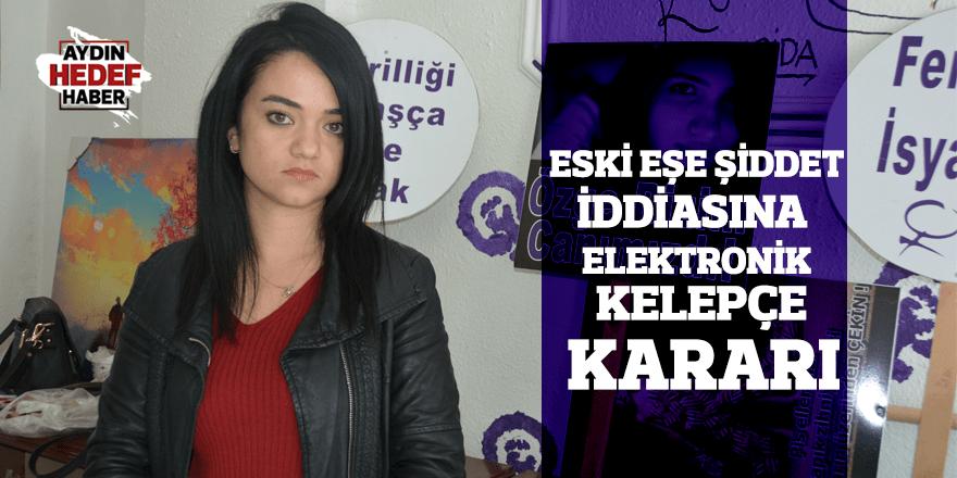 Aydın'da eski eşe şiddet iddiasına elektronik kelepçe kararı