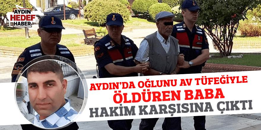 Aydın'da oğlunu av tüfeğiyle öldüren baba hakim karşısına çıktı