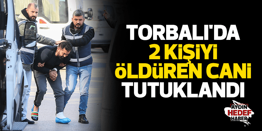 Torbalı'da 2 kişiyi öldüren cani tutuklandı