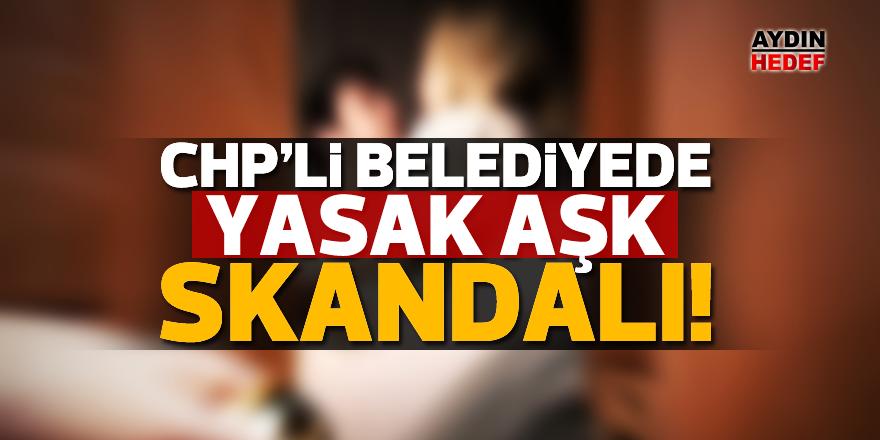 CHP'li belediyede yasak aşk skandalı!