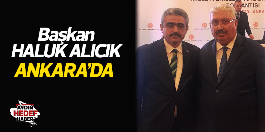 MHP'li Başkan Haluk Alıcık, Ankara'da