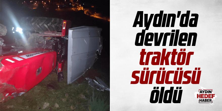 Aydın'da traktör sürücüsü öldü