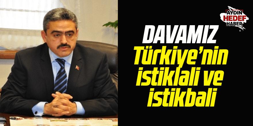 Davamız Türkiye'nin istiklali ve istikbali