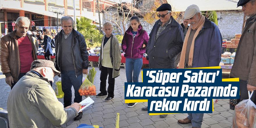 'Süper Satıcı' Karacasu Pazarında rekor kırdı