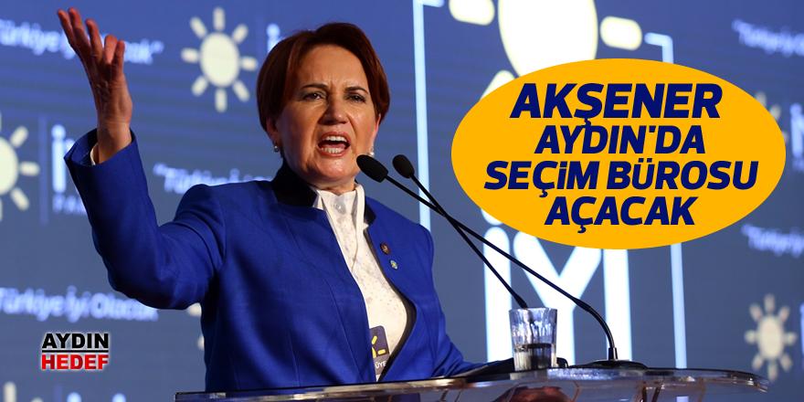Akşener Aydın'da seçim bürosu açacak