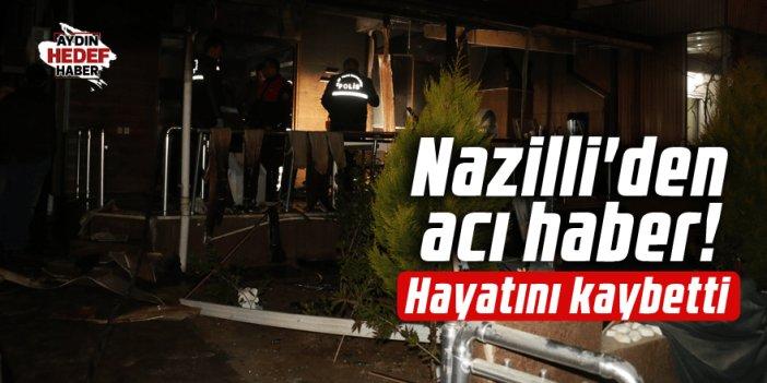 Nazilli'de patlamada hayatını kaybetti
