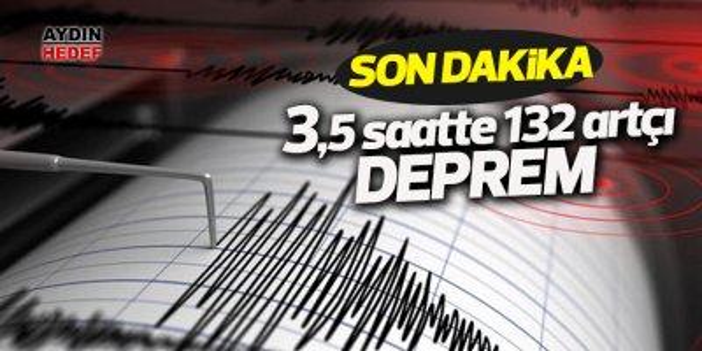 3,5 saatte 132 artçı deprem