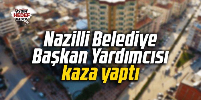 Nazilli Belediye Başkan yardımcısı kaza yaptı