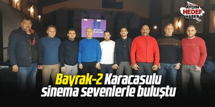 Bayrak-2 Karacasulu sinema sevenlerle buluştu
