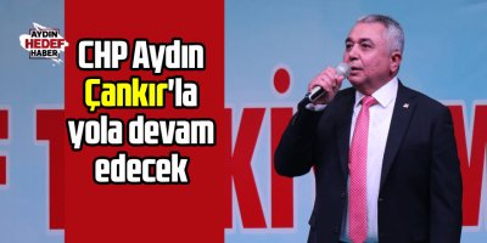 CHP Aydın Çankır'la yola devam edecek