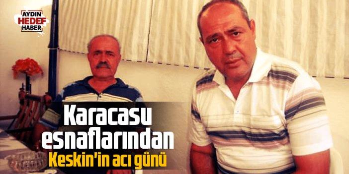 Karacasu esnaflarından Keskin'in acı günü