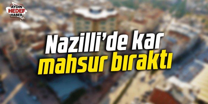 Nazilli'de kar mahsur bıraktı