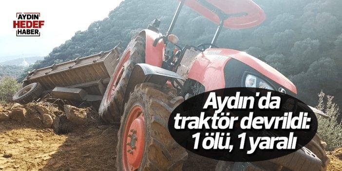 Aydın'da traktör devrildi: 1 ölü, 1 yaralı